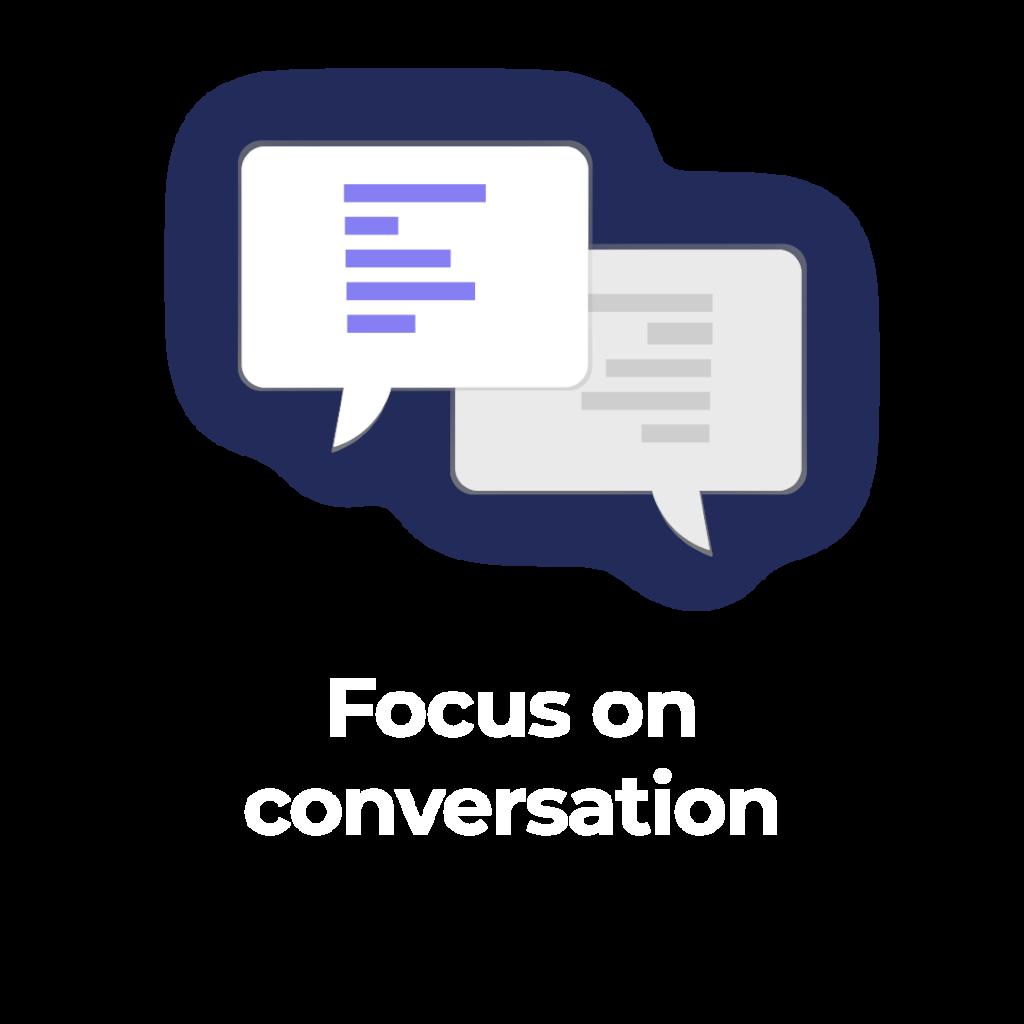 Focus on conversation